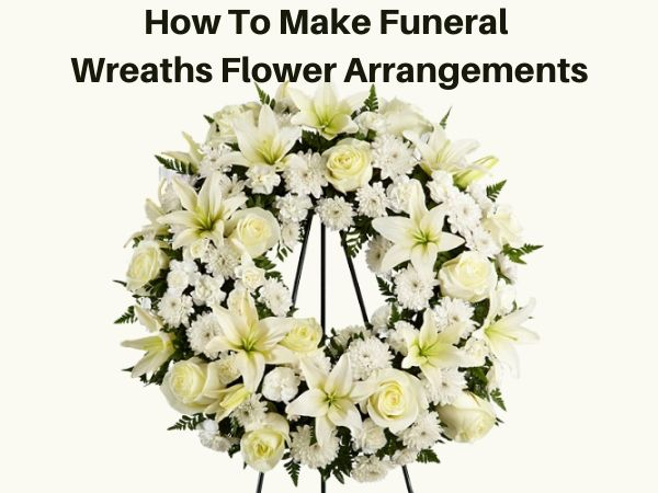 How To Make Funeral Wreaths Flower Arrangements
